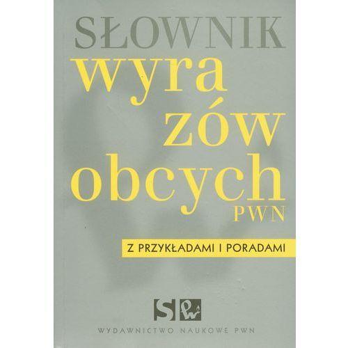 Słownik wyrazów obcych z przykładami i poradami, praca zbiorowa
