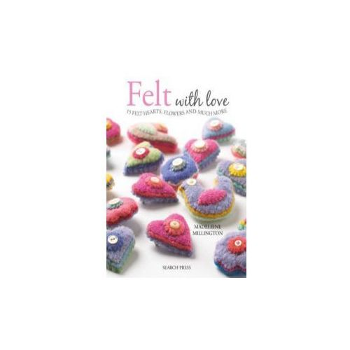 Felt With Love : 15 Felt Hearts, Flowers And Much More (9781844487691)