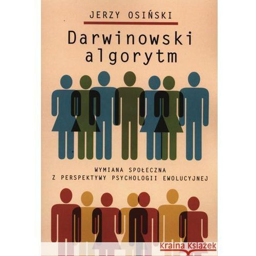 Darwinowski algorytm. Wymiana społeczna z perspektywy psychologii ewolucyjnej (9788323511502)