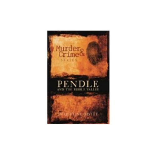 Murder and Crime in Pendle and the Ribble Valley