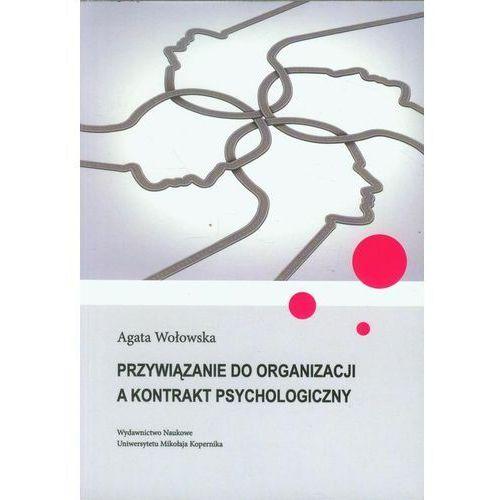 Przywiązanie do organizacji a kontrakt psychologiczny - Agata Wołowska, Wołowska Agata