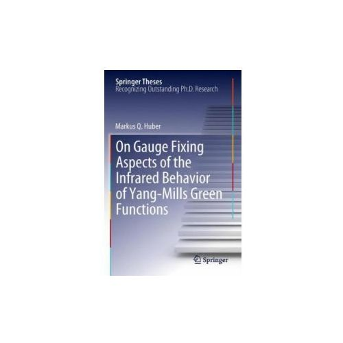 On Gauge Fixing Aspects of the Infrared Behavior of Yang-Mills Green Functions (9783642276903)