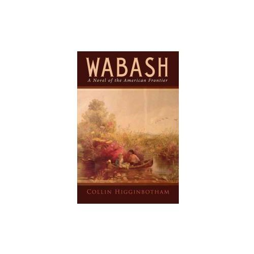 Wabash: A Novel of the American Frontier