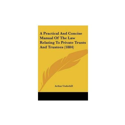 Practical And Concise Manual Of The Law Relating To Private Trusts And Trustees (9781436744751)