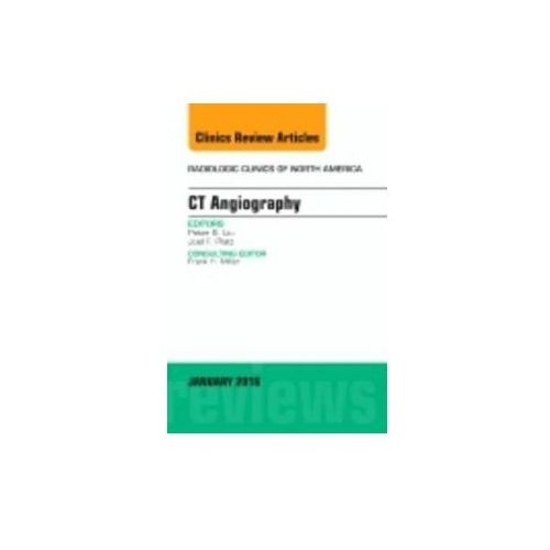 CT Angiography, An Issue of Radiologic Clinics of North America