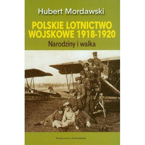 Polskie lotnictwo wojskowe 1918-1920 Narodziny i walka (kategoria: Książki militarne)