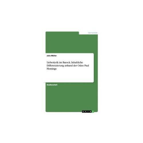 Liebeslyrik im Barock. Inhaltliche Differenzierung anhand der Oden Paul Flemings (9783668183599)