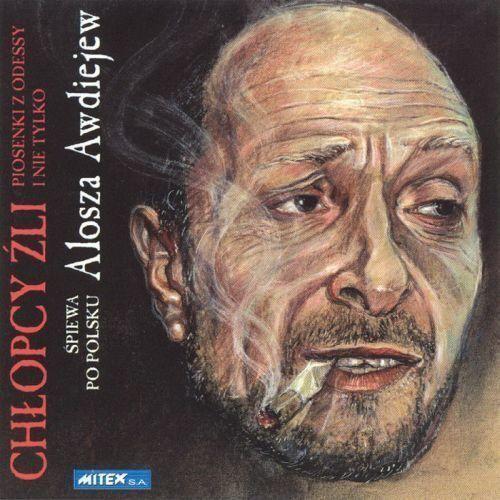 Alosza awdiejew - ***deleted*** chłopcy źli: piosenki z odessy i nie tylko marki Agencja artystyczna mtj