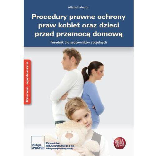 Procedury prawne ochrony praw kobiet oraz dzieci przed przemocą domową (9788375372724)