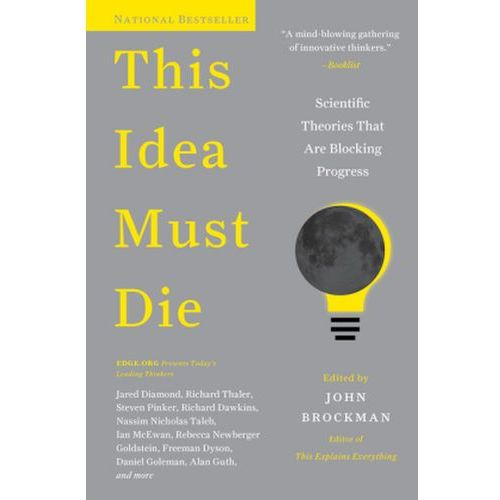 This Idea Must Die: Scientific Theories That Are Blocking Progress (9780062374349)