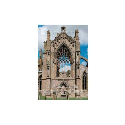 The Architecture Of The Scottish Medieval Church 1100 - 1560