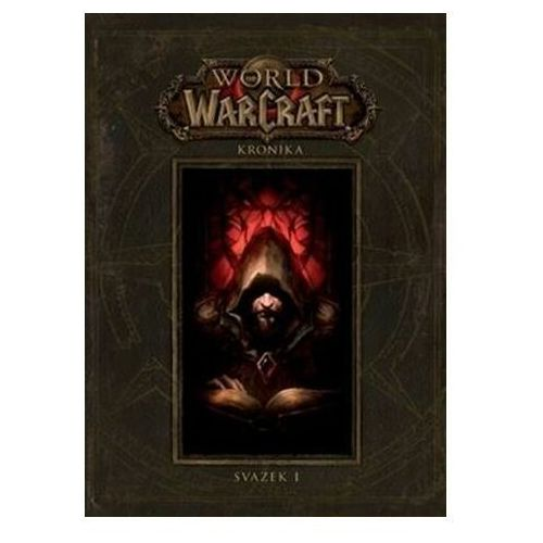 World of WarCraft - Kronika 1 Metzen Chris, Burns Matt, Brooks Robert, (9788073983543)