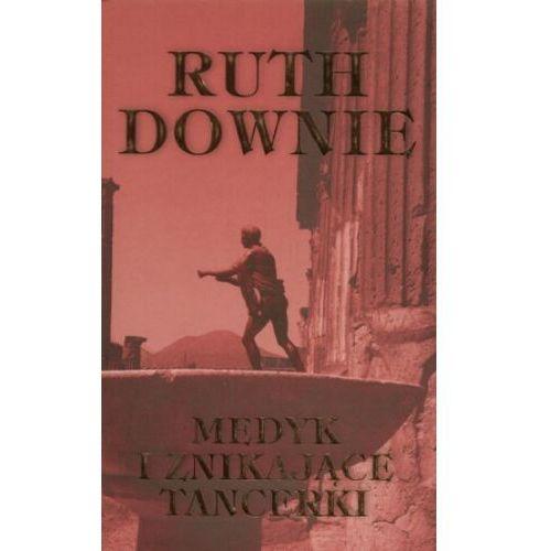 MEDYK I ZNIKAJĄCE TANCERKI Downie Ruth (Downie Ruth)