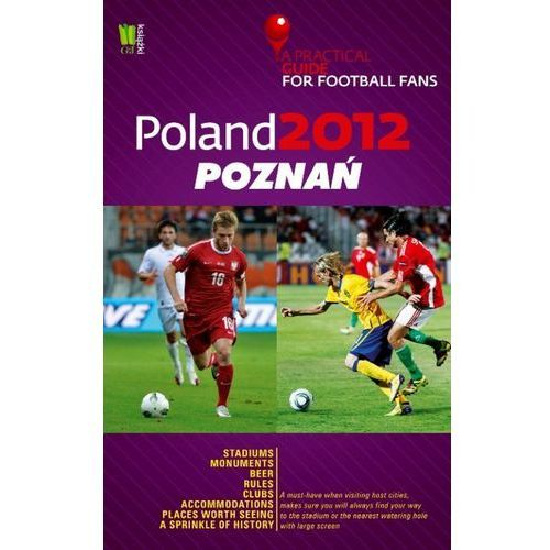 Poland 2012 Poznań A Practical Guide for Football Fans, NATIONAL GEOGRAPHIC