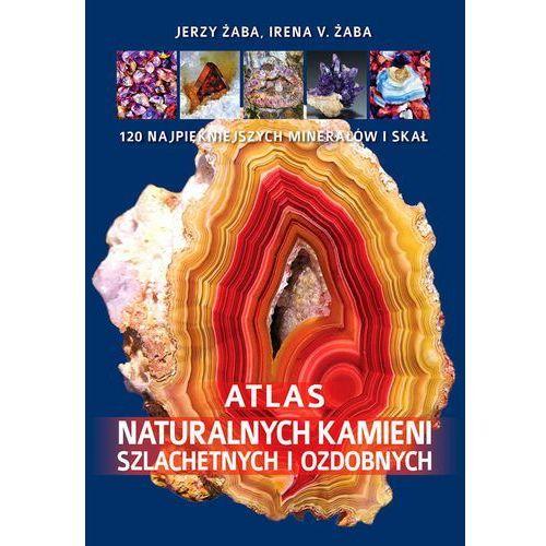 Atlas naturalnych kamieni szlachetnych i ozdobnych - Żaba Irena V., Żaba Jerzy, SBM