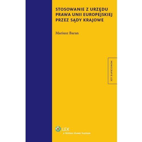 Stosowanie z urzędu prawa Unii Europejskiej przez sądy krajowe, oprawa twarda