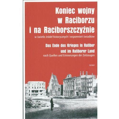 Koniec wojny w Raciborzu i na Raciborszczyźnie, praca zbiorowa