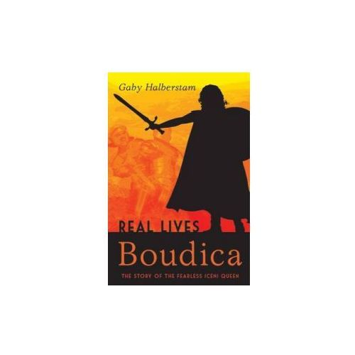 Boudica : The Story Of The Fearless Iceni Queen