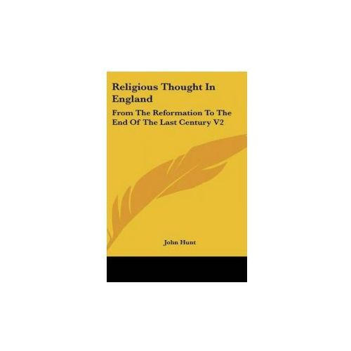 Religious Thought In England: From The Reformation To The End Of The Last Century V2 (9780548105191)