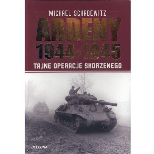 Ardeny 1944-1945. Tajne operacje Skorzennego, pozycja wydana w roku: 2010