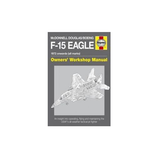 Mcdonnell Douglas / Boeing F - 15 Eagle Manual (9780857332431)