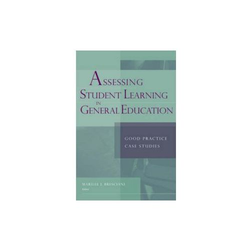 Assessing Student Learning in General Education. Good Practice Case Studies (9781933371207)