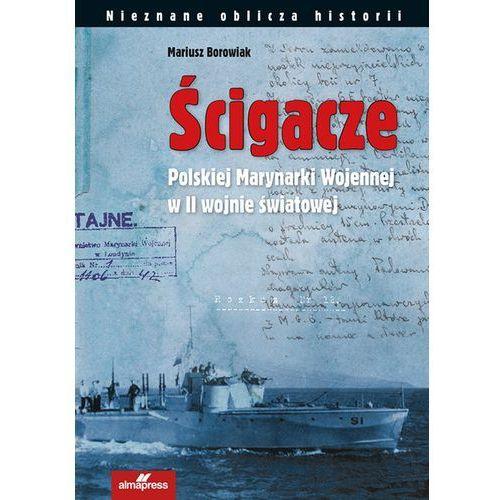 Ścigacze Polskiej Marynarki Wojennej w II wojnie światowej - Wysyłka od 3,99, Borowiak Mariusz