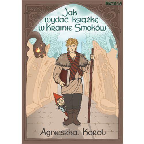 Jak wydać książkę w Krainie Smoków. - Agnieszka Korol (51 str.)