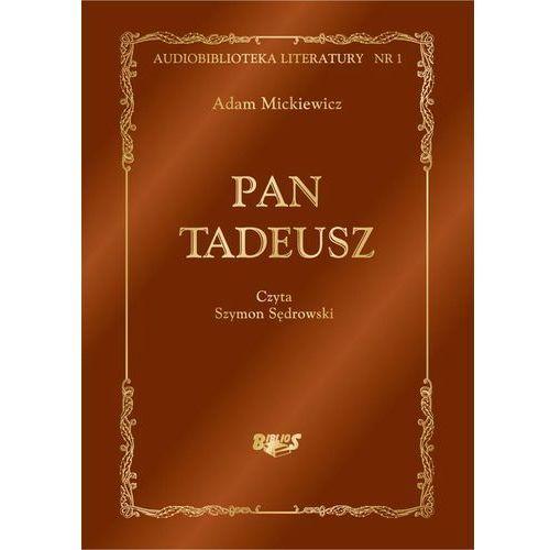 Pan Tadeusz, czyli Ostatni zajazd na Litwie. Historia szlachecka z roku 1811 i 1812 we dwunastu księgach wierszem - Adam Mickiewicz, Biblios