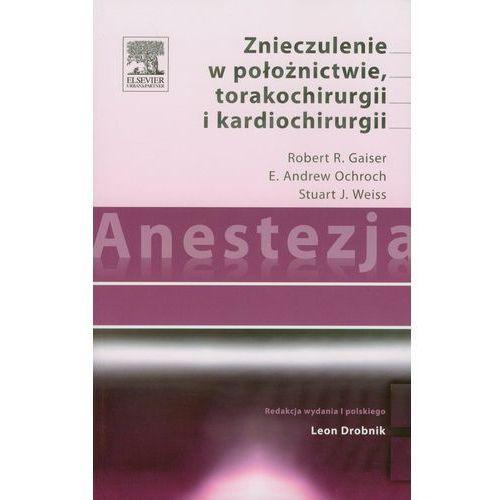 Anestezja Znieczulenie w położnictwie torakochirurgii i kardiochirurgii (2011)