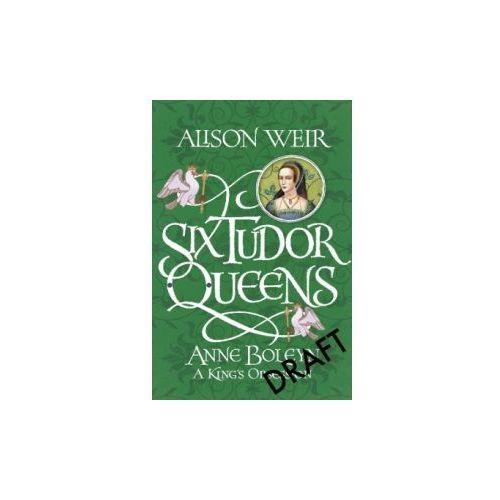 Six Tudor Queens: Anne Boleyn: A King's Obsession (9781472227638)