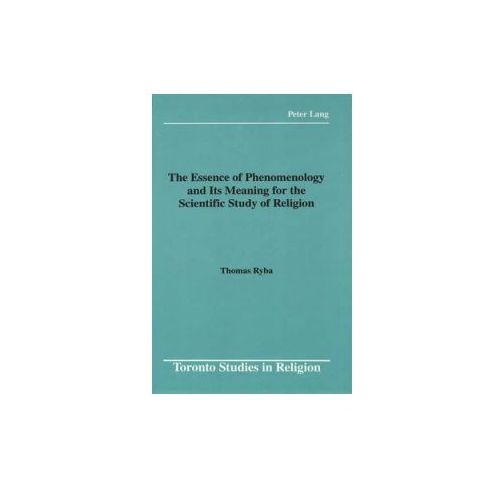 Essence of Phenomenology and Its Meaning for the Scientific Study of Religion (9780820407425)