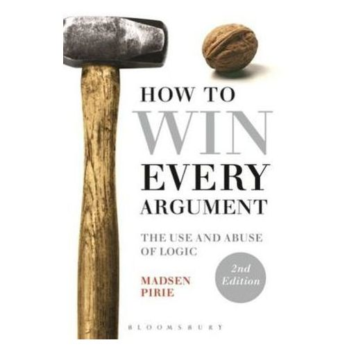How to Win Every Argument, Pirie, Madsen