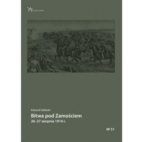 Bitwa pod Zamościem 26-27 sierpnia 1914 r. - Edward Izdebski, Inforteditions
