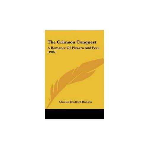 THE CRIMSON CONQUEST: A ROMANCE OF PIZAR (9780548641590)