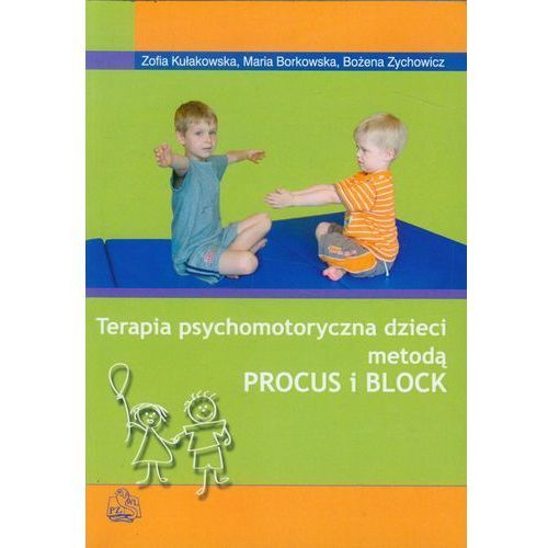 TERAPIA PSYCHOMOTORYCZNA DZIECI METODĄ PROCUS I BLOCK (oprawa miękka) (Książka) (9788320044027)