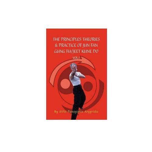 Principles Theories & Practice of Jun Fan Gung Fu/Jeet Kune Do Vol.1 (9781453554210)