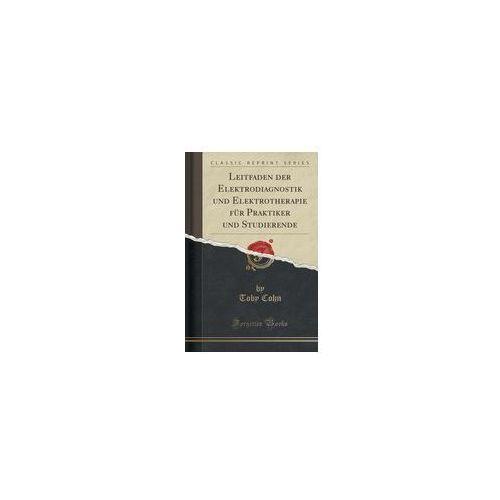OKAZJA - Leitfaden Der Elektrodiagnostik Und Elektrotherapie Für Praktiker Und Studierende (Classic Reprint), Cohn Toby