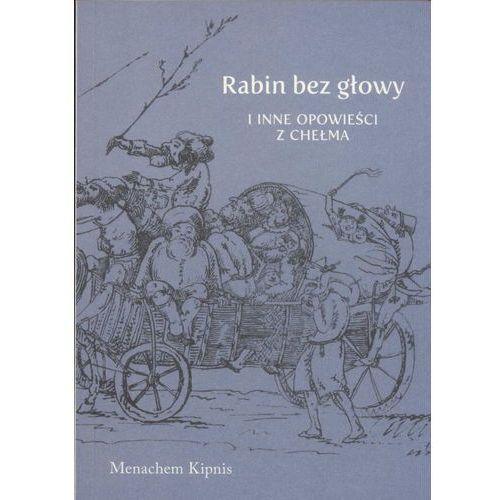 Manachem Kipnis. Rabin bez głowy i inne opowieści z Chełma., Austeria