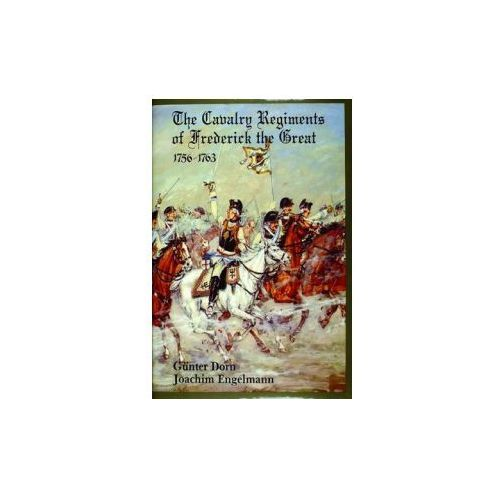 Cavalry Regiments of Frederick the Great 1756-1763 (9780887401640)