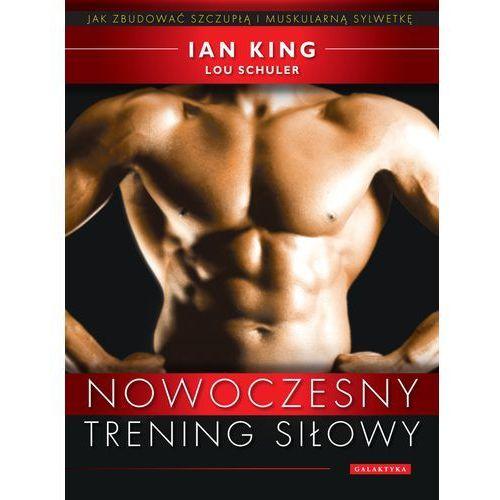 Nowoczesny Trening Siłowy Jak Zbudować Szczupłą I Muskularną Sylwetkę, King, Ian / Schuler, Lou