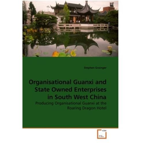 Organisational Guanxi and State Owned Enterprises in South West China (9783639230574)