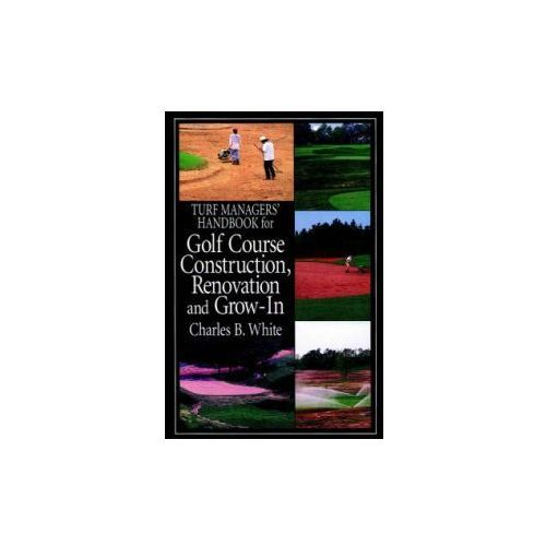 Turf Managers' Handbook for Golf Course Construction, Renovation & Grow-in