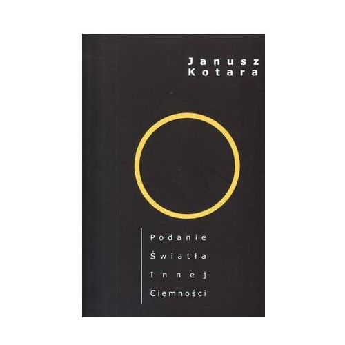 Podanie światła Innej ciemności - Janusz Kotara (2011)
