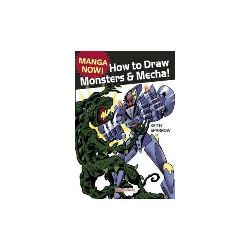 Manga Now! How to Draw Manga Monsters & Mecha, Sparrow, Keith