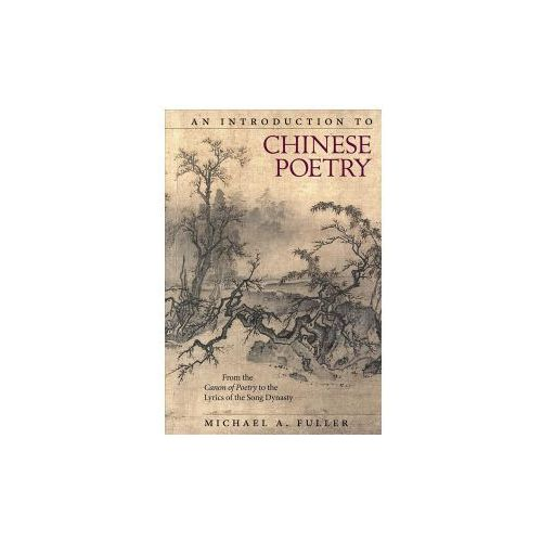 Introduction to Chinese Poetry - From the Canon of Poetry to the Lyrics of the Song Dynasty