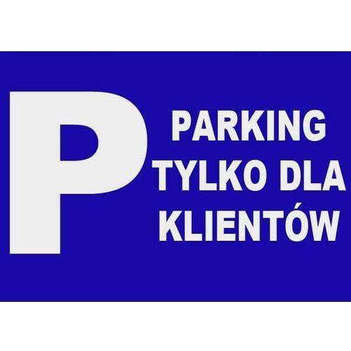 ZI-22 - ZNAK TABLICA - Parking tylko dla klientów