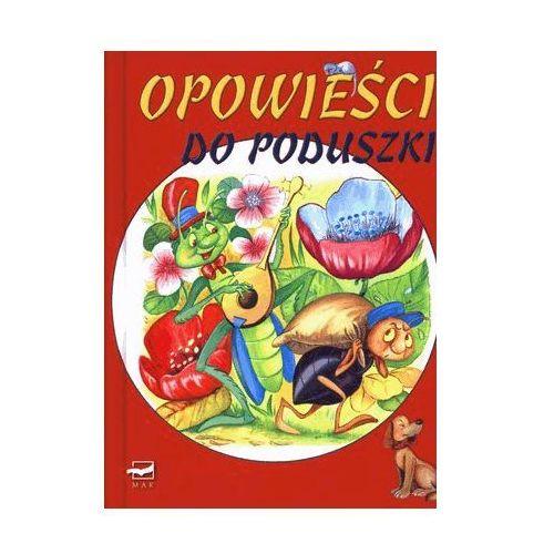 MAKOWE OPOWIEŚCI. OPOWIEŚCI DO PODUSZKI (384 str.)