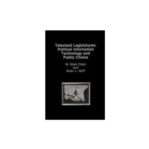 Televised Legislatures: Political Information Technology and Public Choice (9780898382624)