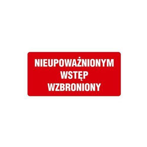 Znak informacyjny NIEUPOWAŻNIONYM WSTĘP WZBRONIONY 12 x 24 cm (5906711281965)